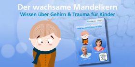 Der wachsame Mandelkern – Wissen über Gehirn und Trauma für Kinder